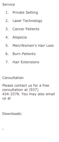 Service 	1.	Private Setting 	2.	Laser Technology 	3.	Cancer Patients 	4.	Alopecia 	5.	Men/Women's Hair Loss 	6.	Burn Patients 	7.	Hair Extensions  Consultation Please contact us for a free consultation at (937) 434-3378. You may also email us at billgaver@hotmail.com  Downloads: -Business card -Flyer